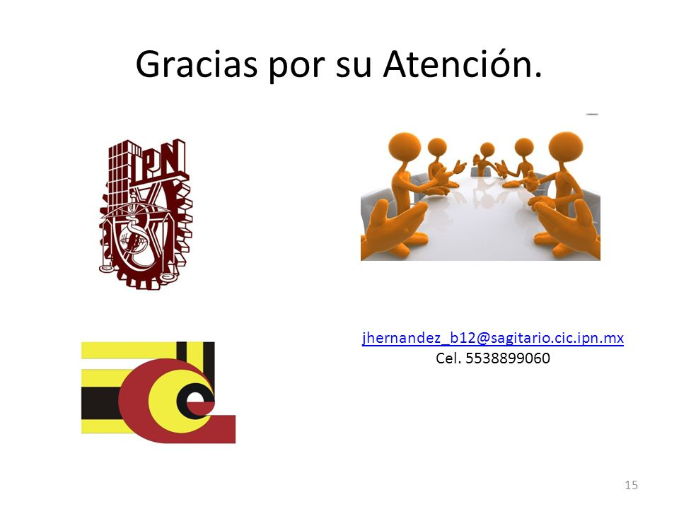 Gracias por su Atención. jhernandez_b12@sagitario.cic.ipn.mx Cel. 5538899060 15