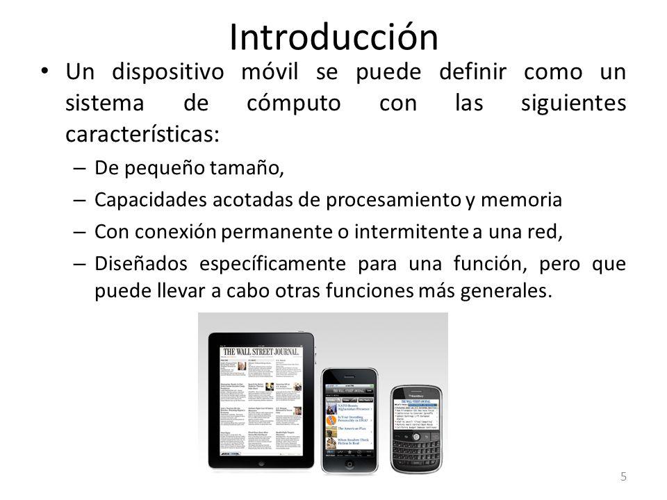 Un dispositivo móvil se puede definir como un sistema de cómputo con las siguientes características: – De pequeño tamaño, – Capacidades acotadas de pr