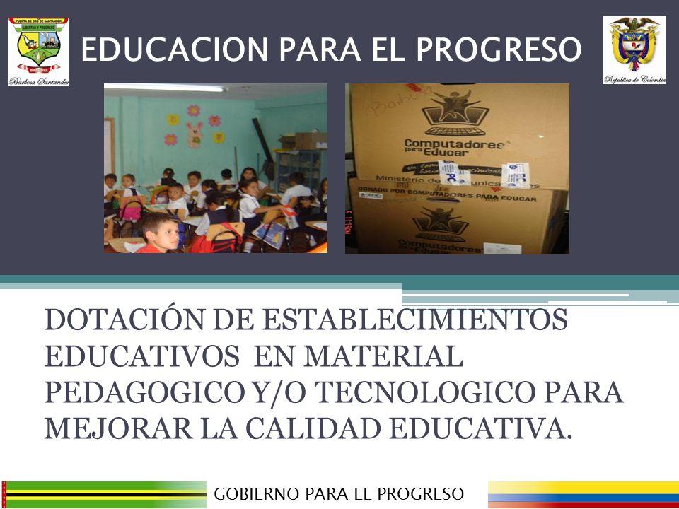 DOTACIÓN DE ESTABLECIMIENTOS EDUCATIVOS EN MATERIAL PEDAGOGICO Y/O TECNOLOGICO PARA MEJORAR LA CALIDAD EDUCATIVA. GOBIERNO PARA EL PROGRESO EDUCACION