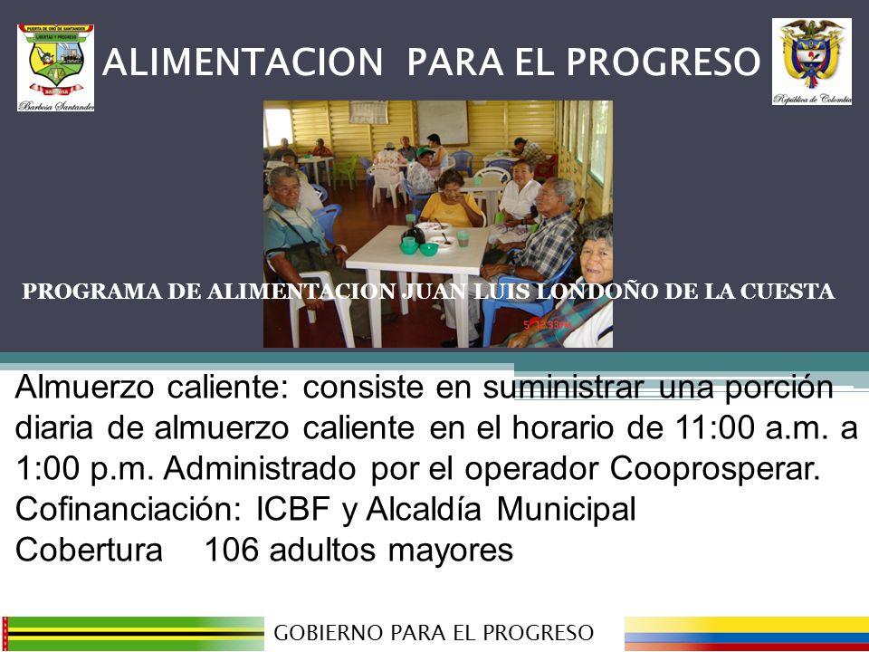 PROGRAMA DE ALIMENTACION JUAN LUIS LONDOÑO DE LA CUESTA GOBIERNO PARA EL PROGRESO ALIMENTACION PARA EL PROGRESO Almuerzo caliente: consiste en suministrar una porción diaria de almuerzo caliente en el horario de 11:00 a.m.