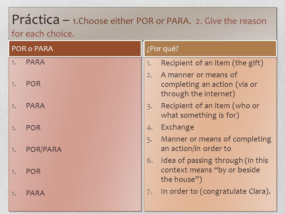 Práctica – 1.Choose either POR or PARA.2. Give the reason for each choice.
