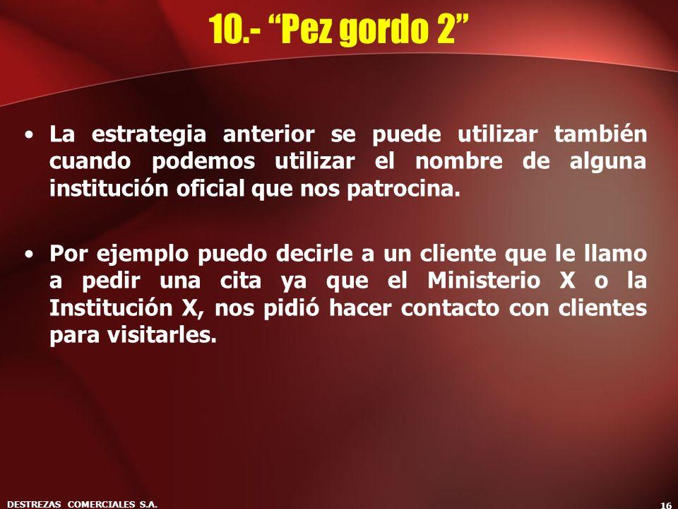 DESTREZAS COMERCIALES S.A. 16 10.- Pez gordo 2 La estrategia anterior se puede utilizar también cuando podemos utilizar el nombre de alguna institució