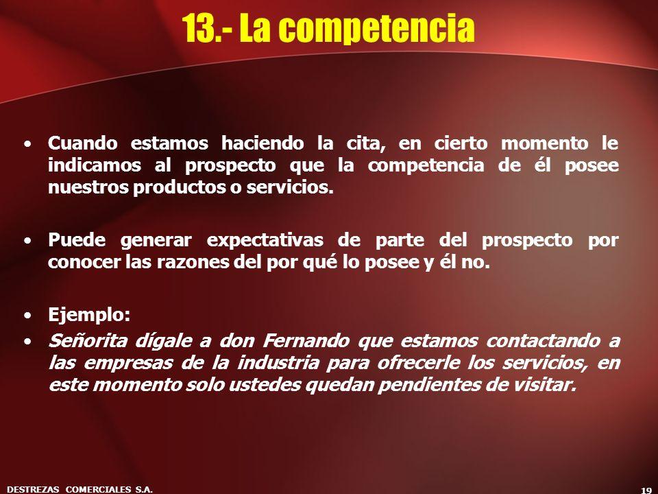 DESTREZAS COMERCIALES S.A. 19 13.- La competencia Cuando estamos haciendo la cita, en cierto momento le indicamos al prospecto que la competencia de é