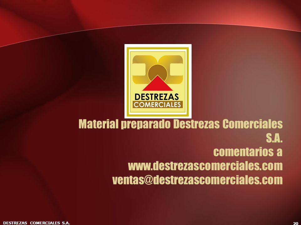 DESTREZAS COMERCIALES S.A. 20 Material preparado Destrezas Comerciales S.A. comentarios a www.destrezascomerciales.com ventas@destrezascomerciales.com