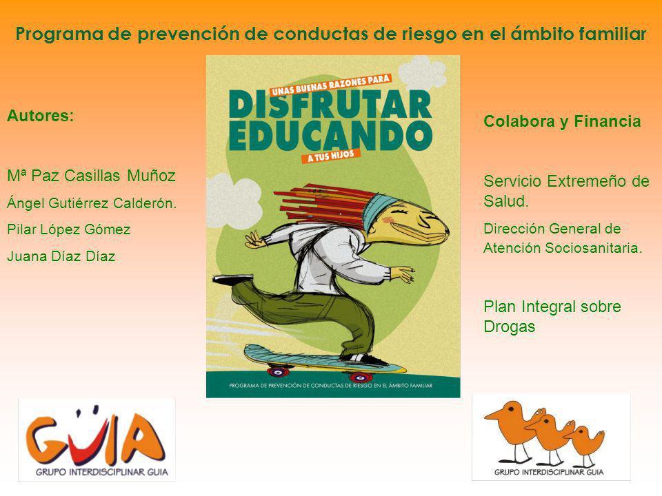 Programa de prevención de conductas de riesgo en el ámbito familiar Autores: Mª Paz Casillas Muñoz Ángel Gutiérrez Calderón. Pilar López Gómez Juana D