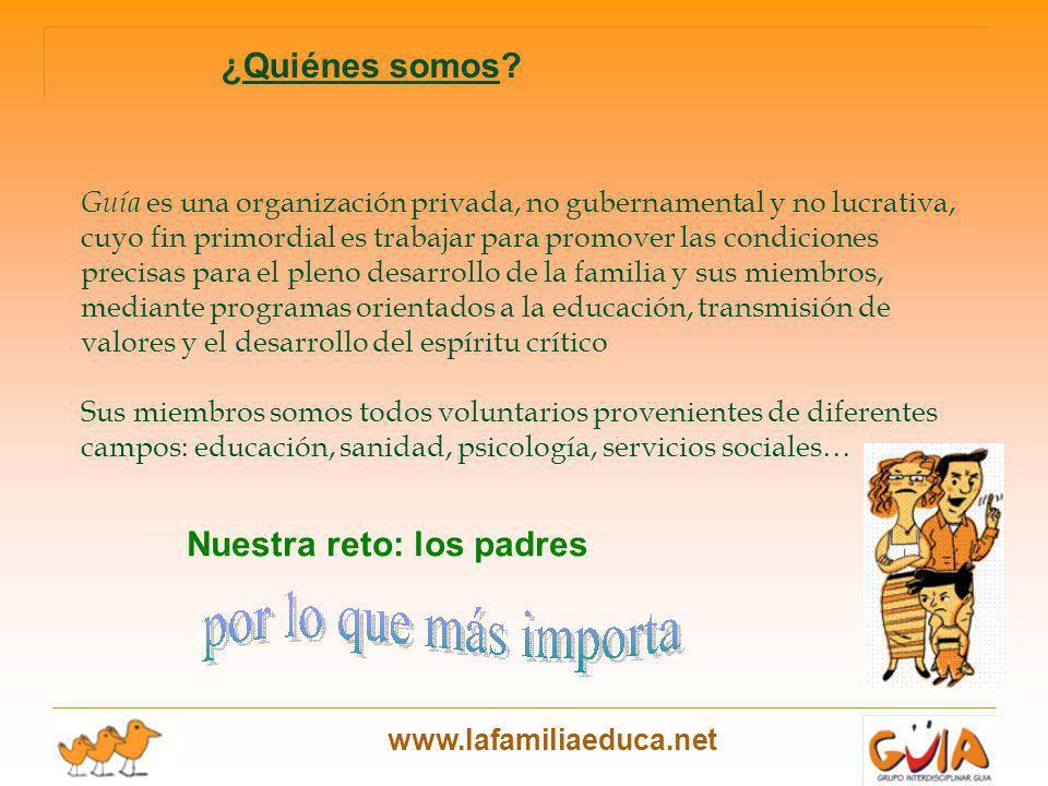 www.lafamiliaeduca.net Guía es una organización privada, no gubernamental y no lucrativa, cuyo fin primordial es trabajar para promover las condicione
