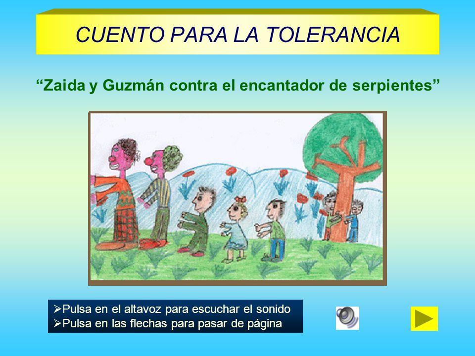 CUENTO PARA LA TOLERANCIA Zaida y Guzmán contra el encantador de serpientes Pulsa en el altavoz para escuchar el sonido Pulsa en las flechas para pasa