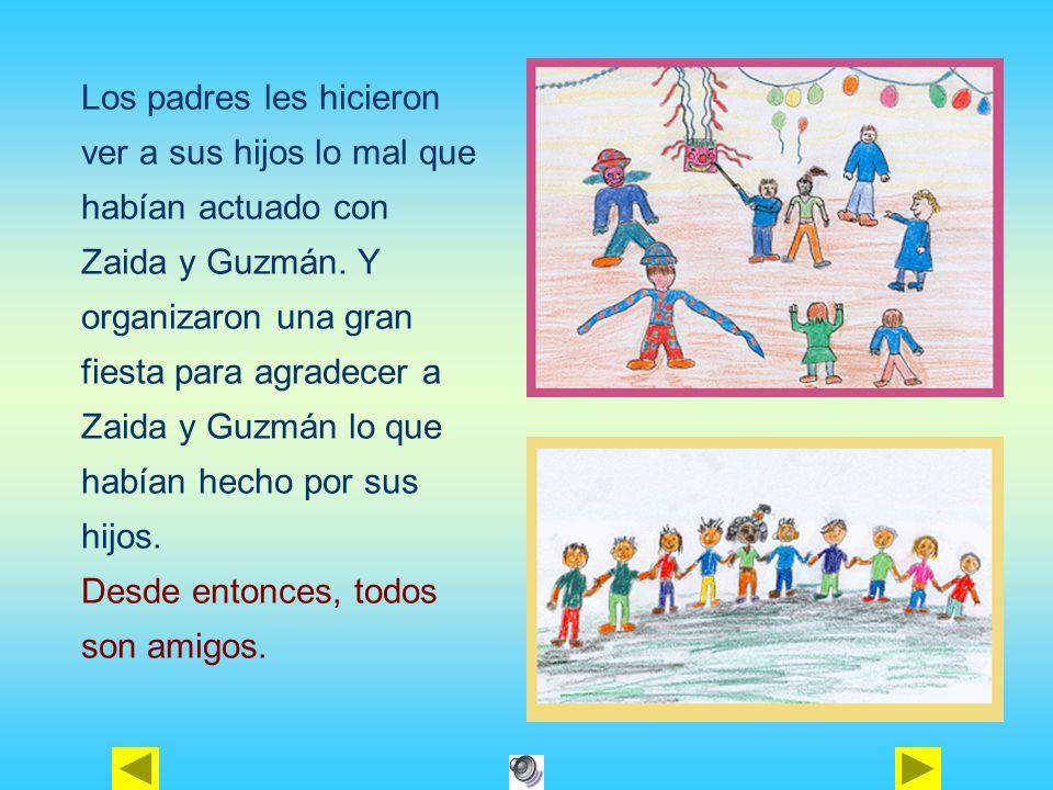 Los padres les hicieron ver a sus hijos lo mal que habían actuado con Zaida y Guzmán. Y organizaron una gran fiesta para agradecer a Zaida y Guzmán lo