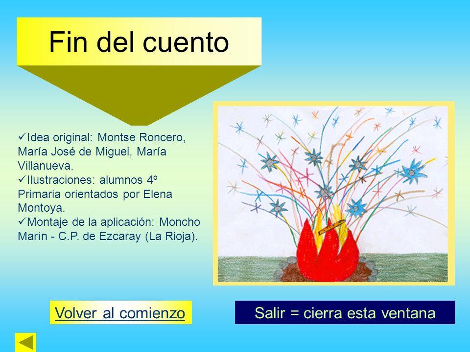Fin del cuento Volver al comienzo Idea original: Montse Roncero, María José de Miguel, María Villanueva. Ilustraciones: alumnos 4º Primaria orientados