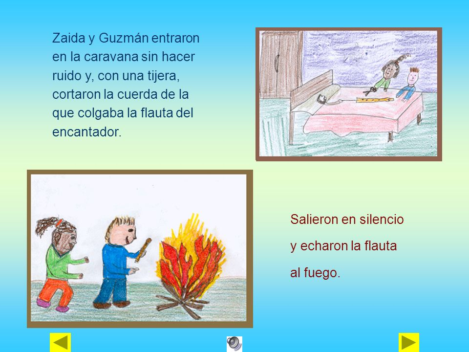 Zaida y Guzmán entraron en la caravana sin hacer ruido y, con una tijera, cortaron la cuerda de la que colgaba la flauta del encantador. Salieron en s