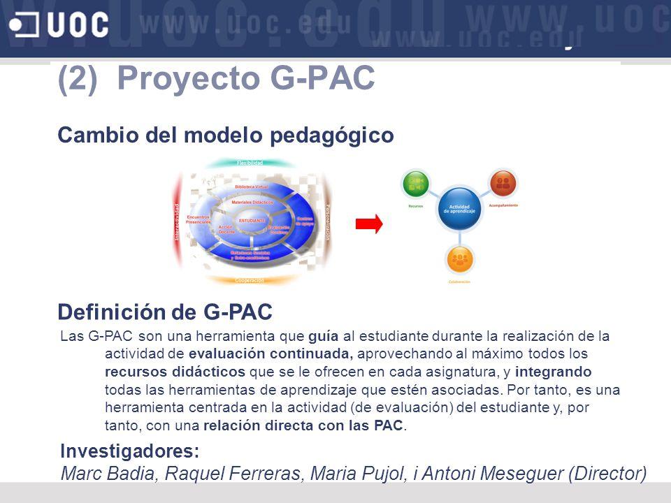 (2) Proyecto G-PAC Definición de G-PAC Las G-PAC son una herramienta que guía al estudiante durante la realización de la actividad de evaluación continuada, aprovechando al máximo todos los recursos didácticos que se le ofrecen en cada asignatura, y integrando todas las herramientas de aprendizaje que estén asociadas.