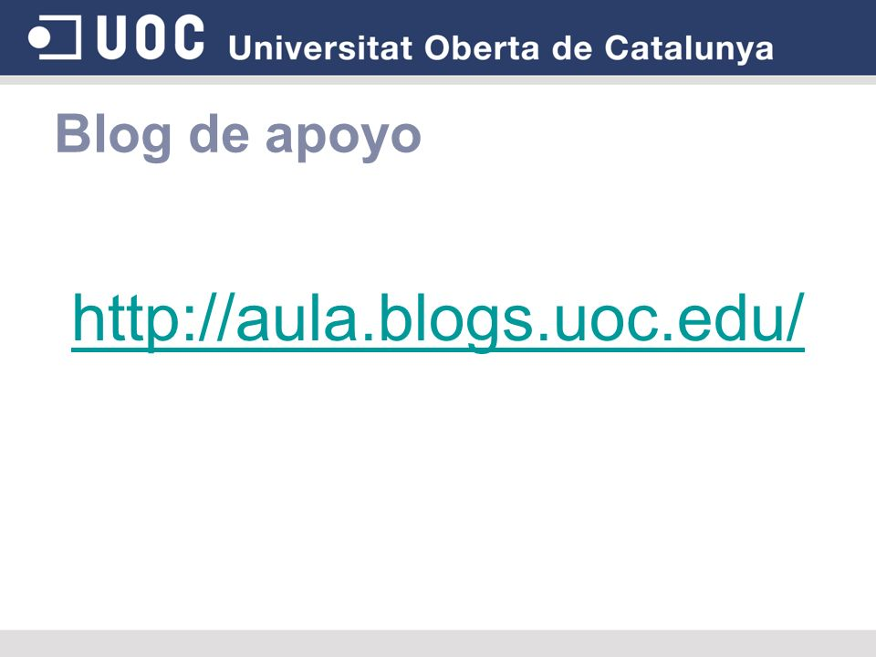 Blog de apoyo http://aula.blogs.uoc.edu/