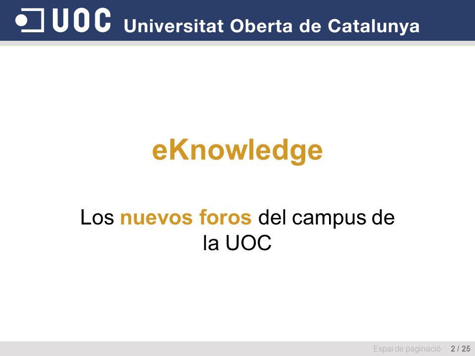 eKnowledge Los nuevos foros del campus de la UOC Espai de paginació 2 / 25