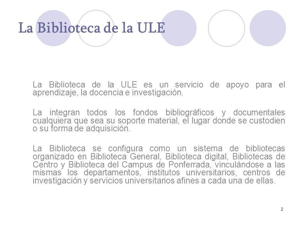 2 La Biblioteca de la ULE La Biblioteca de la ULE es un servicio de apoyo para el aprendizaje, la docencia e investigación.