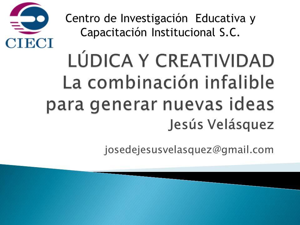 Jesús Velásquez josedejesusvelasquez@gmail.com Centro de Investigación Educativa y Capacitación Institucional S.C.
