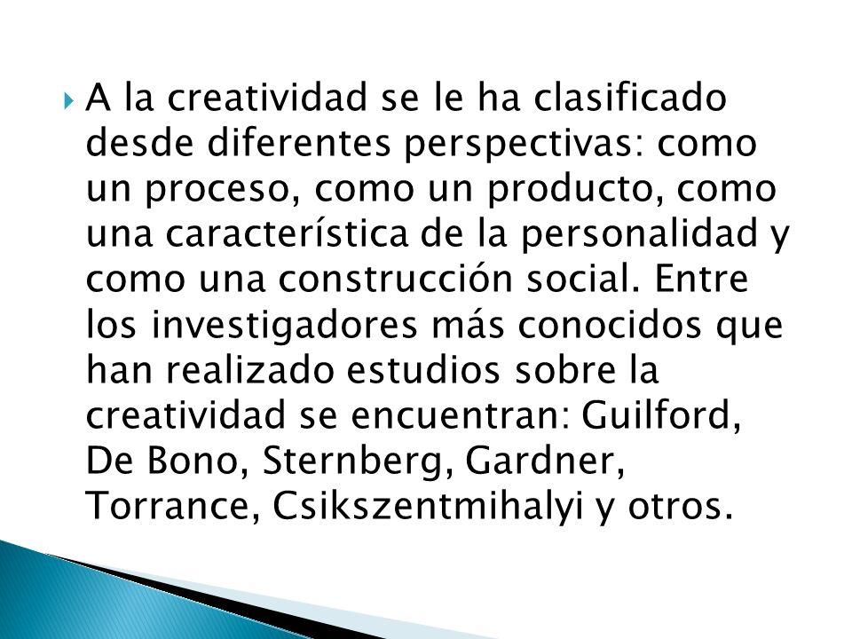 A la creatividad se le ha clasificado desde diferentes perspectivas: como un proceso, como un producto, como una característica de la personalidad y c