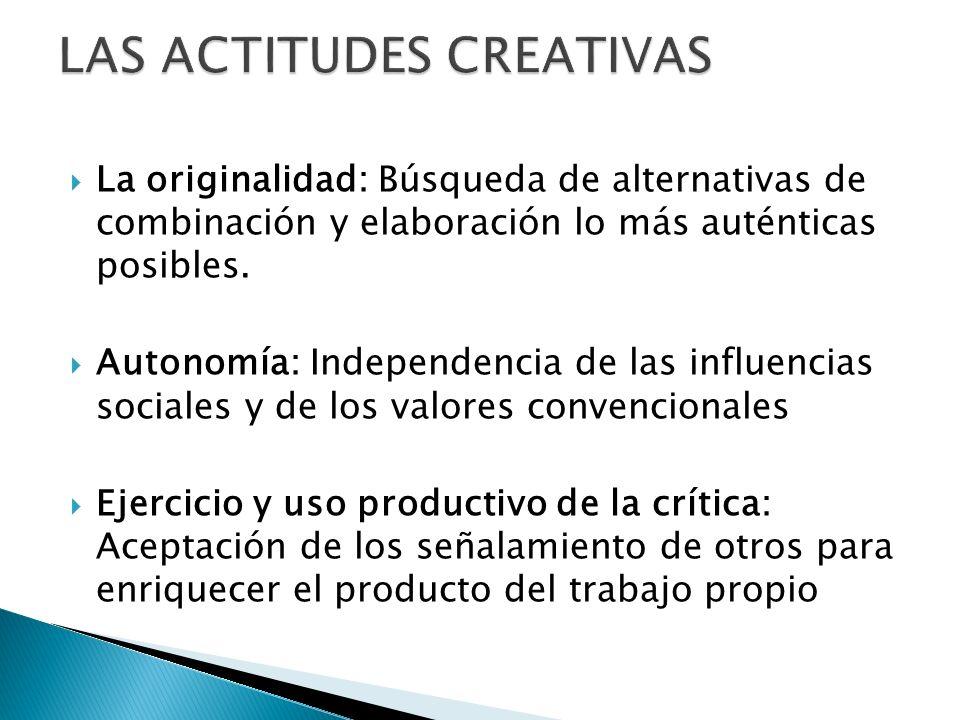 La originalidad: Búsqueda de alternativas de combinación y elaboración lo más auténticas posibles. Autonomía: Independencia de las influencias sociale