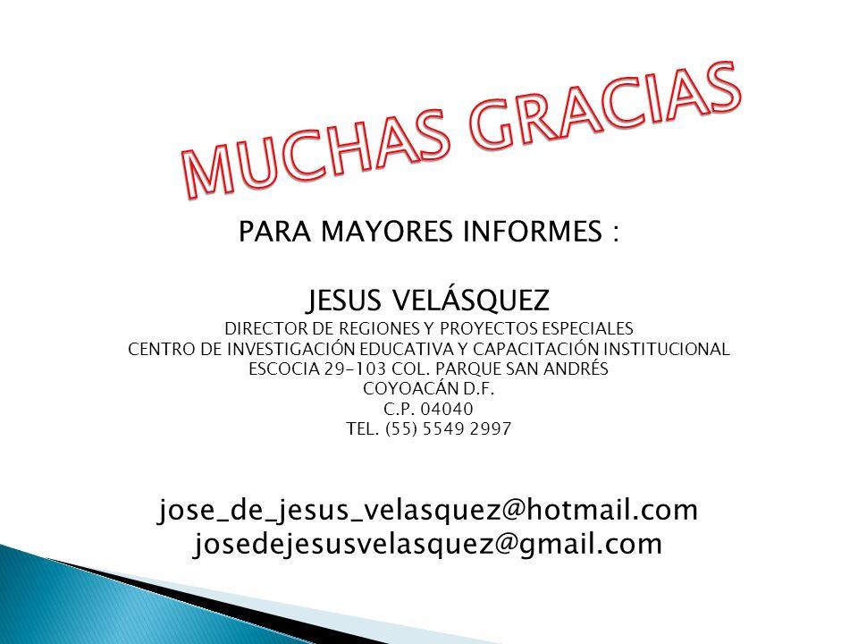 PARA MAYORES INFORMES : JESUS VELÁSQUEZ DIRECTOR DE REGIONES Y PROYECTOS ESPECIALES CENTRO DE INVESTIGACIÓN EDUCATIVA Y CAPACITACIÓN INSTITUCIONAL ESC