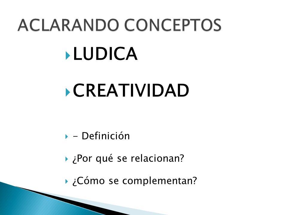 LUDICA CREATIVIDAD - Definición ¿Por qué se relacionan? ¿Cómo se complementan?