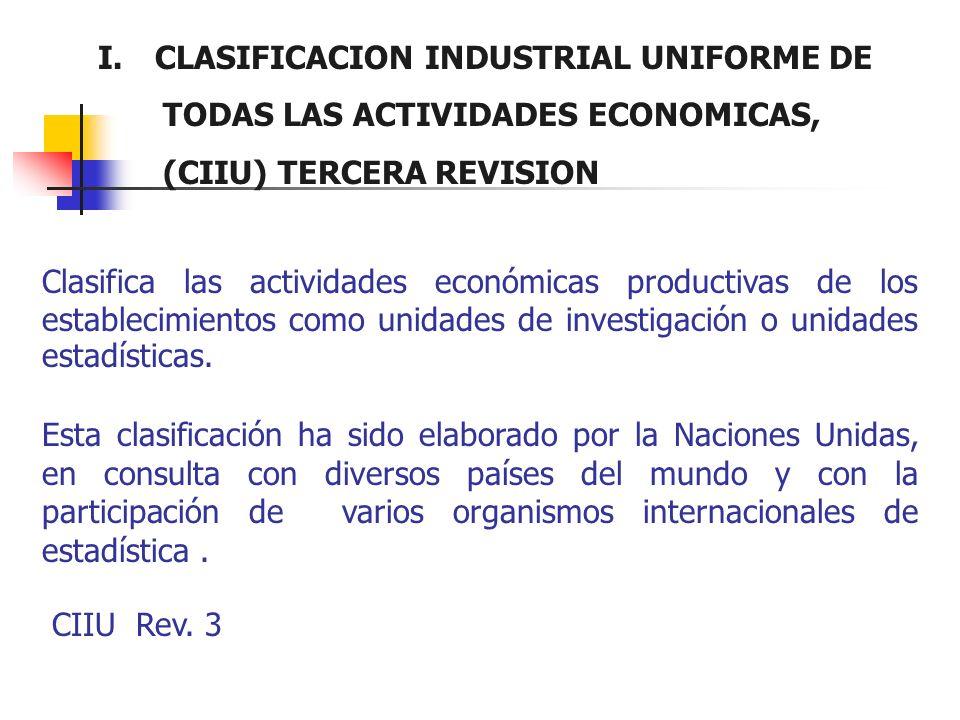 Clasifica las actividades económicas productivas de los establecimientos como unidades de investigación o unidades estadísticas. Esta clasificación ha