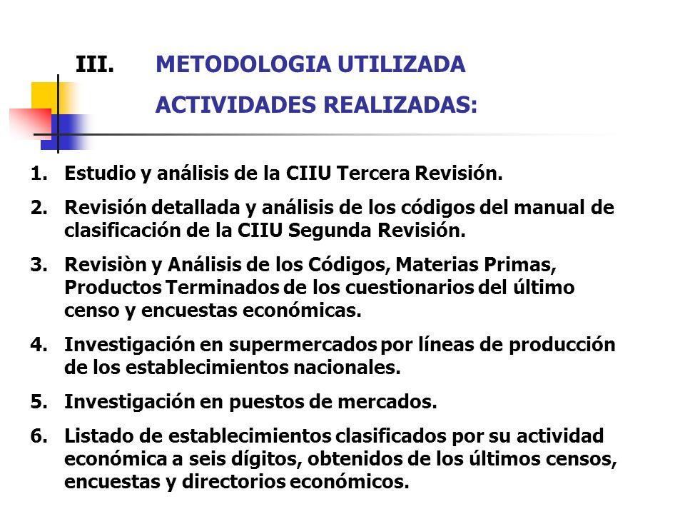 III. METODOLOGIA UTILIZADA ACTIVIDADES REALIZADAS: 1.Estudio y análisis de la CIIU Tercera Revisión. 2.Revisión detallada y análisis de los códigos de