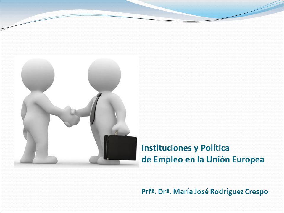Instituciones y Política de Empleo en la Unión Europea Prfª. Drª. María José Rodríguez Crespo