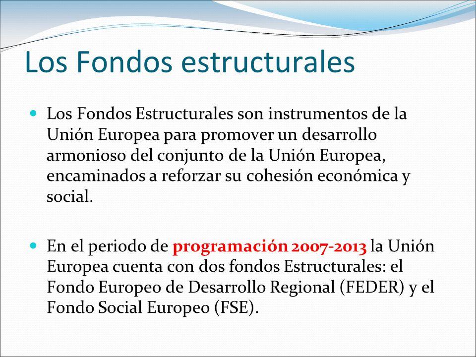Los Fondos estructurales Los Fondos Estructurales son instrumentos de la Unión Europea para promover un desarrollo armonioso del conjunto de la Unión