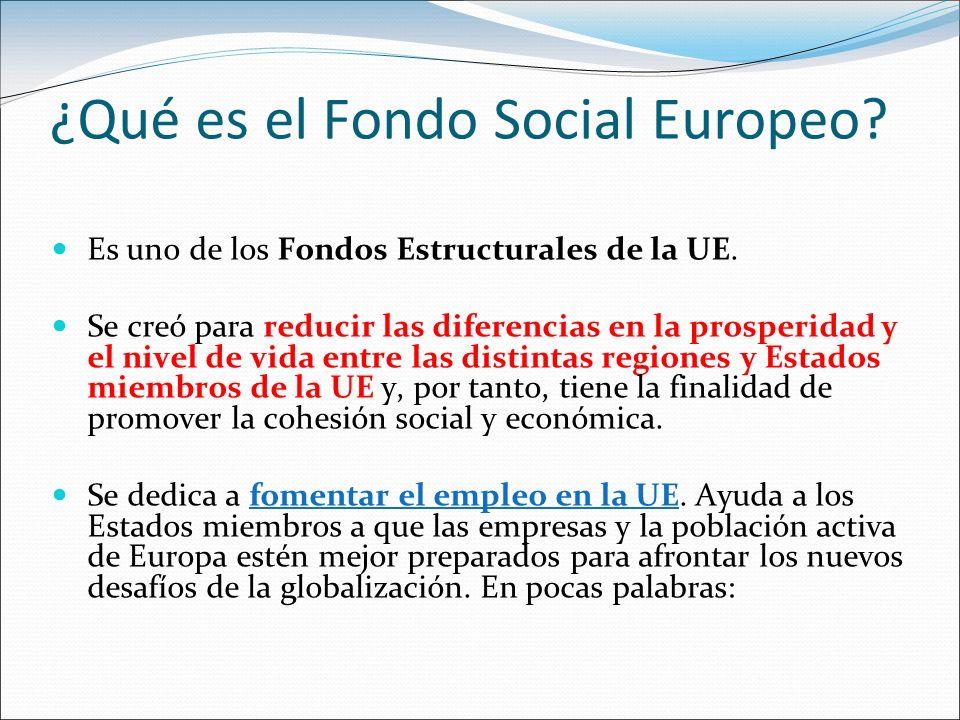 ¿Qué es el Fondo Social Europeo? Es uno de los Fondos Estructurales de la UE. Se creó para reducir las diferencias en la prosperidad y el nivel de vid
