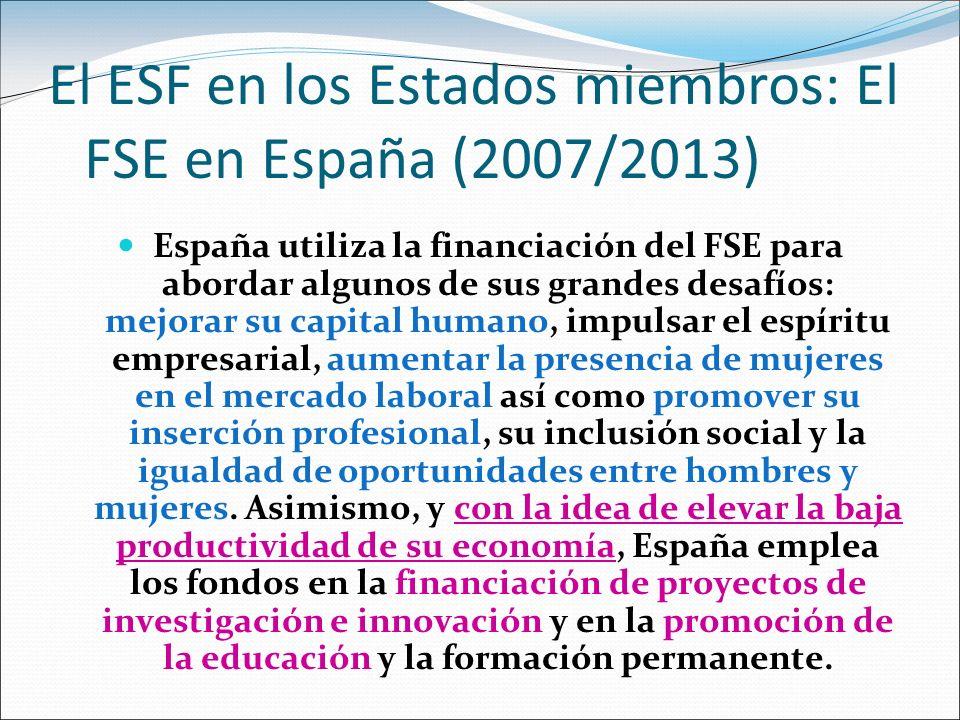 El ESF en los Estados miembros: El FSE en España (2007/2013) España utiliza la financiación del FSE para abordar algunos de sus grandes desafíos: mejo