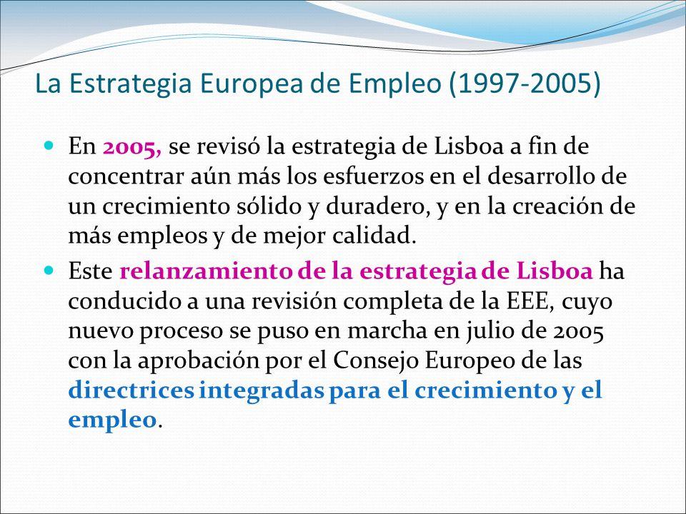 La Estrategia Europea de Empleo (1997-2005) En 2005, se revisó la estrategia de Lisboa a fin de concentrar aún más los esfuerzos en el desarrollo de u