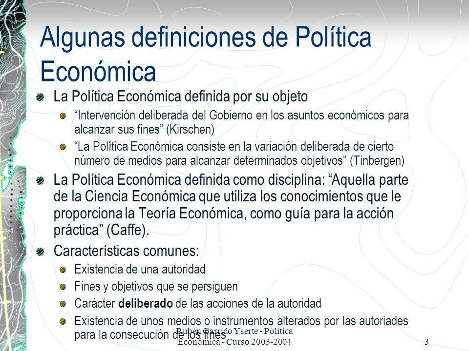 Rubén Garrido Yserte - Política Económica - Curso 2003-20044 3.1 Taxonomía de las Políticas Económicas Políticas de ordenación y políticas de proceso Políticas cuantitativas, cualitativas y de reformas fundamentales Políticas macro y microeconómicas Políticas a corto y a largo plazo