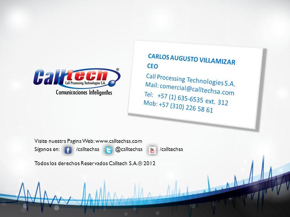 Visite nuestra Pagina Web: www.calltechsa.com Síganos en: /calltechsa @calltechsa /calltechsa Todos los derechos Reservados Calltech S.A.® 2012