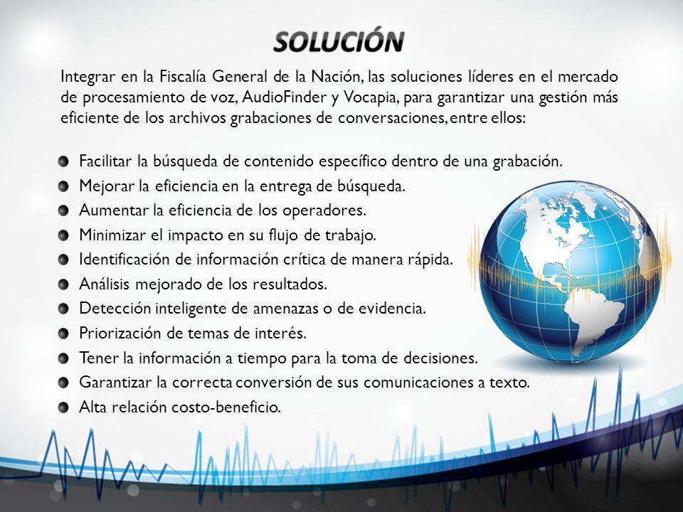 Integrar en la Fiscalía General de la Nación, las soluciones líderes en el mercado de procesamiento de voz, AudioFinder y Vocapia, para garantizar una