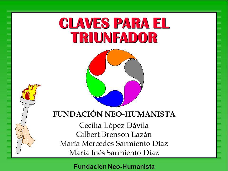 Fundación Neo-Humanista CLAVES PARA EL TRIUNFADOR FUNDACIÓN NEO-HUMANISTA Cecilia López Dávila Gilbert Brenson Lazán María Mercedes Sarmiento Díaz Mar