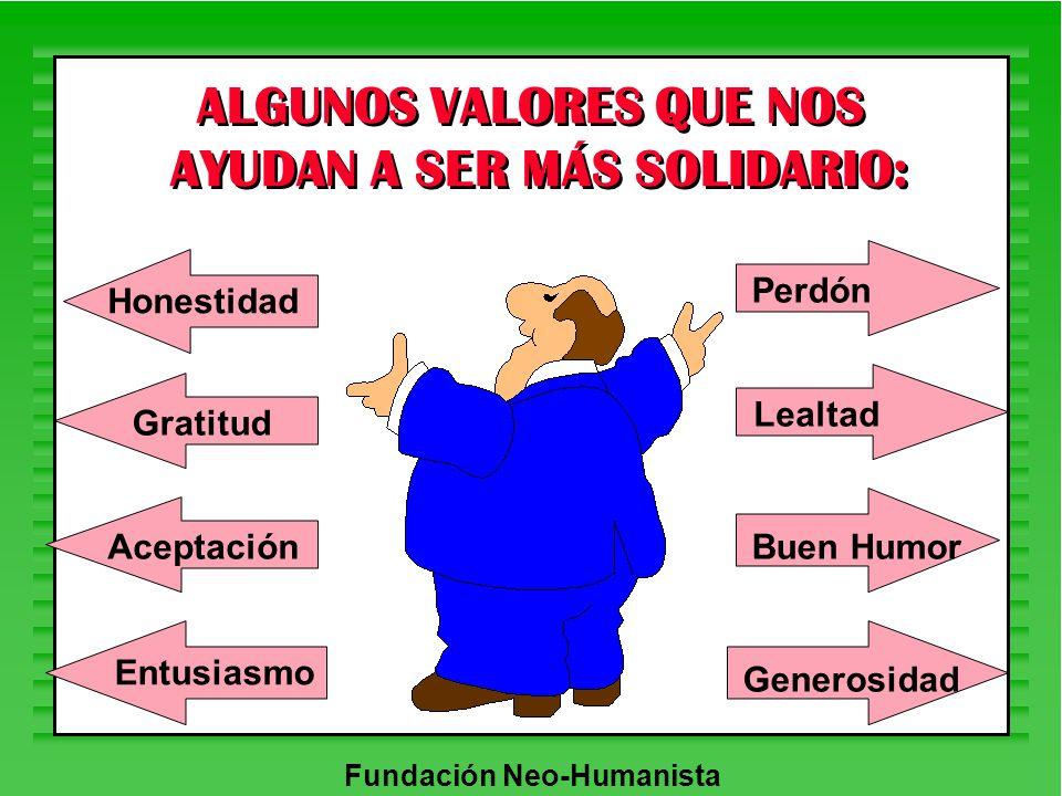 Fundación Neo-Humanista ALGUNOS VALORES QUE NOS AYUDAN A SER MÁS SOLIDARIO: Honestidad Gratitud Aceptación Entusiasmo Perdón Lealtad Buen Humor Genero