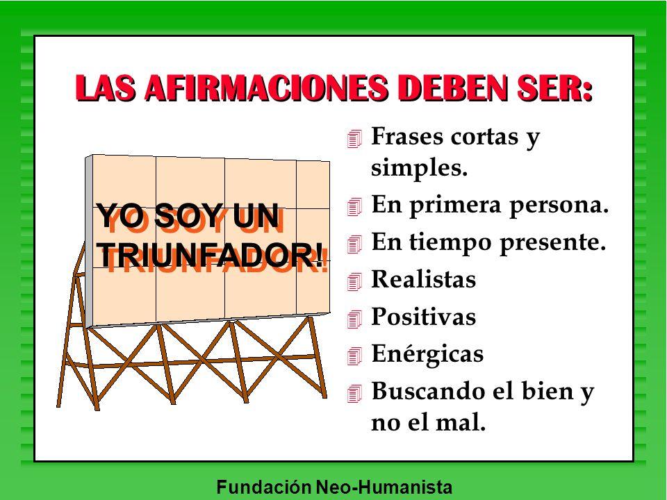 Fundación Neo-Humanista 4 Frases cortas y simples. 4 En primera persona. 4 En tiempo presente. 4 Realistas 4 Positivas 4 Enérgicas 4 Buscando el bien