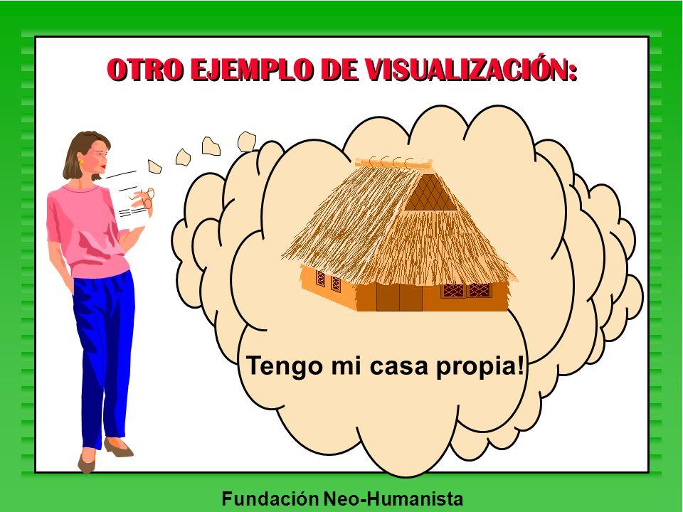 Fundación Neo-Humanista OTRO EJEMPLO DE VISUALIZACIÓN: Tengo mi casa propia!