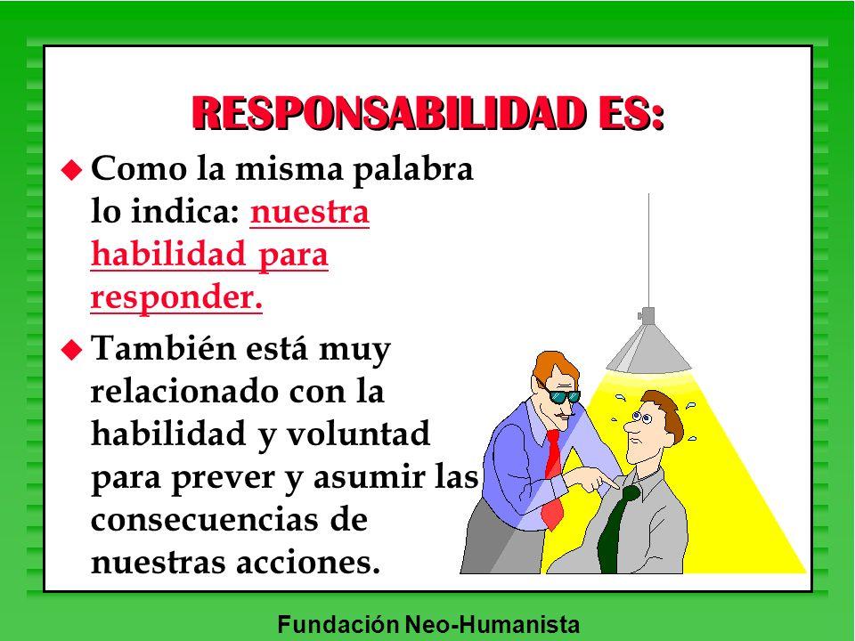 RESPONSABILIDAD ES: u Como la misma palabra lo indica: nuestra habilidad para responder. u También está muy relacionado con la habilidad y voluntad pa