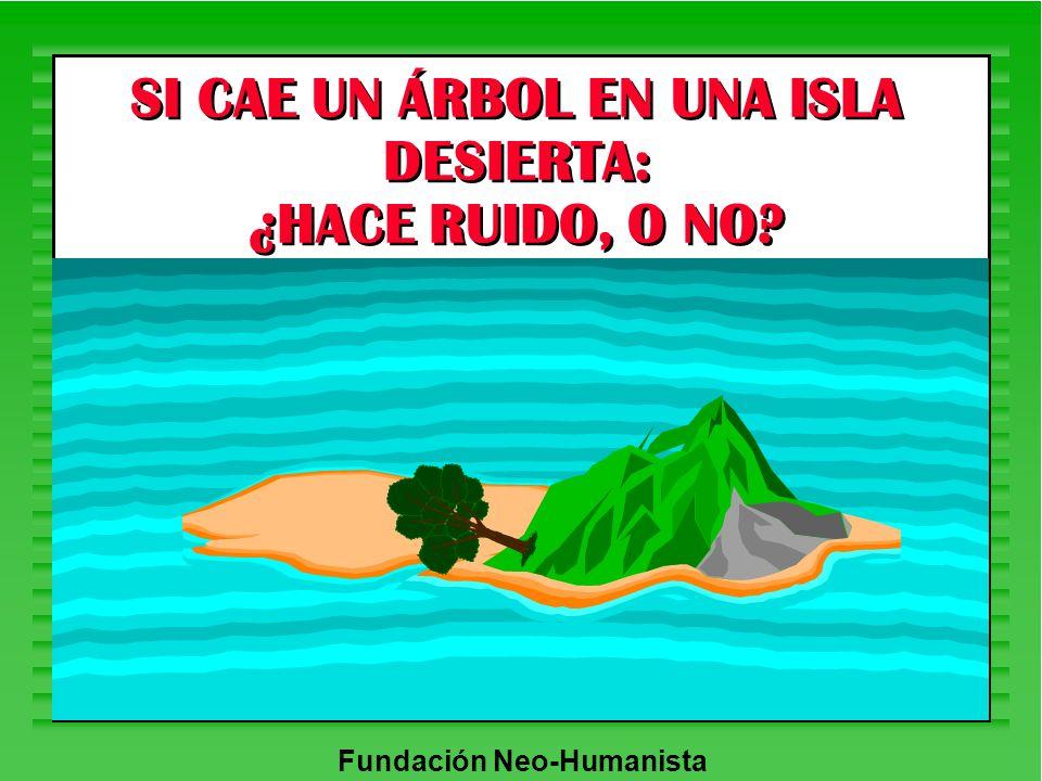 SI CAE UN ÁRBOL EN UNA ISLA DESIERTA: ¿HACE RUIDO, O NO?
