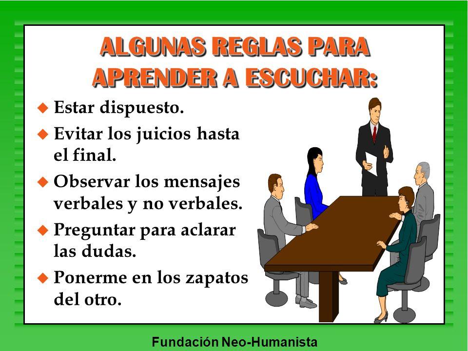 Fundación Neo-Humanista ALGUNAS REGLAS PARA APRENDER A ESCUCHAR: u Estar dispuesto. u Evitar los juicios hasta el final. u Observar los mensajes verba