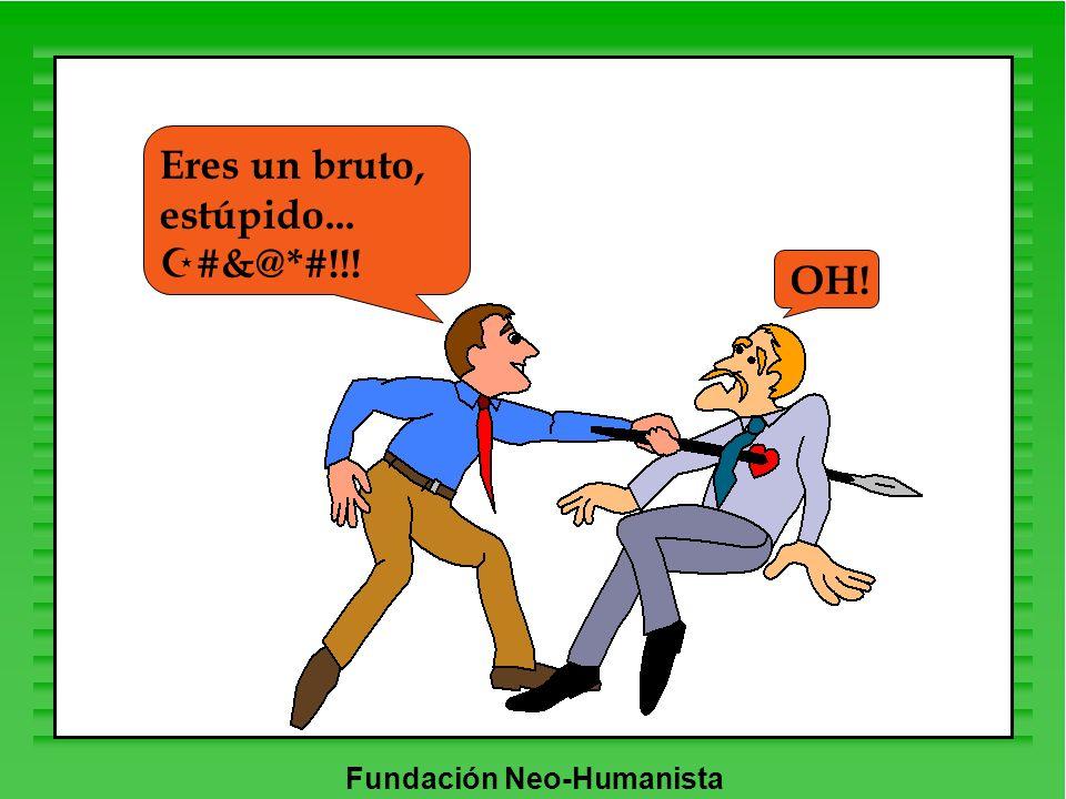 Fundación Neo-Humanista Eres un bruto, estúpido... Z #&@*#!!! OH!