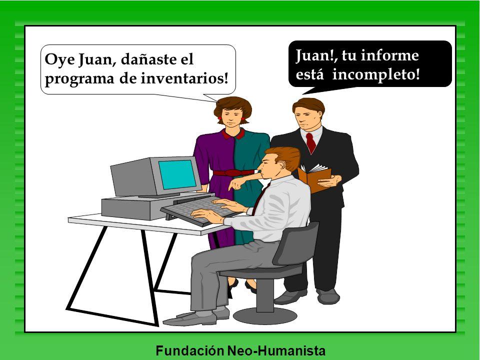 Fundación Neo-Humanista Oye Juan, dañaste el programa de inventarios! Juan!, tu informe está incompleto!