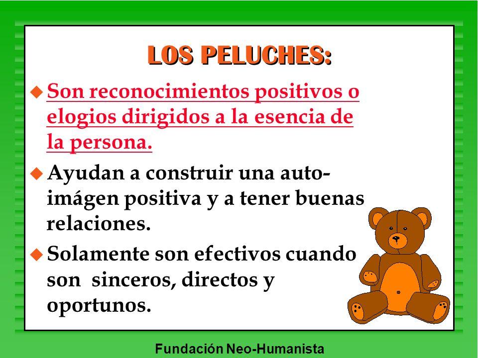Fundación Neo-Humanista LOS PELUCHES: u Son reconocimientos positivos o elogios dirigidos a la esencia de la persona. u Ayudan a construir una auto- i