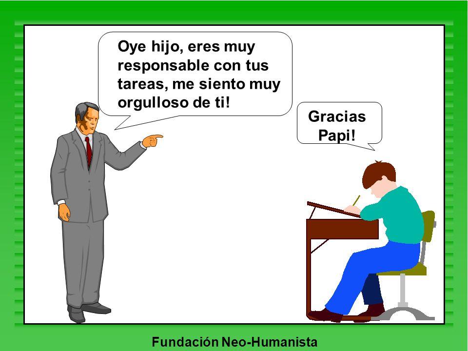 Fundación Neo-Humanista Oye hijo, eres muy responsable con tus tareas, me siento muy orgulloso de ti! Gracias Papi!