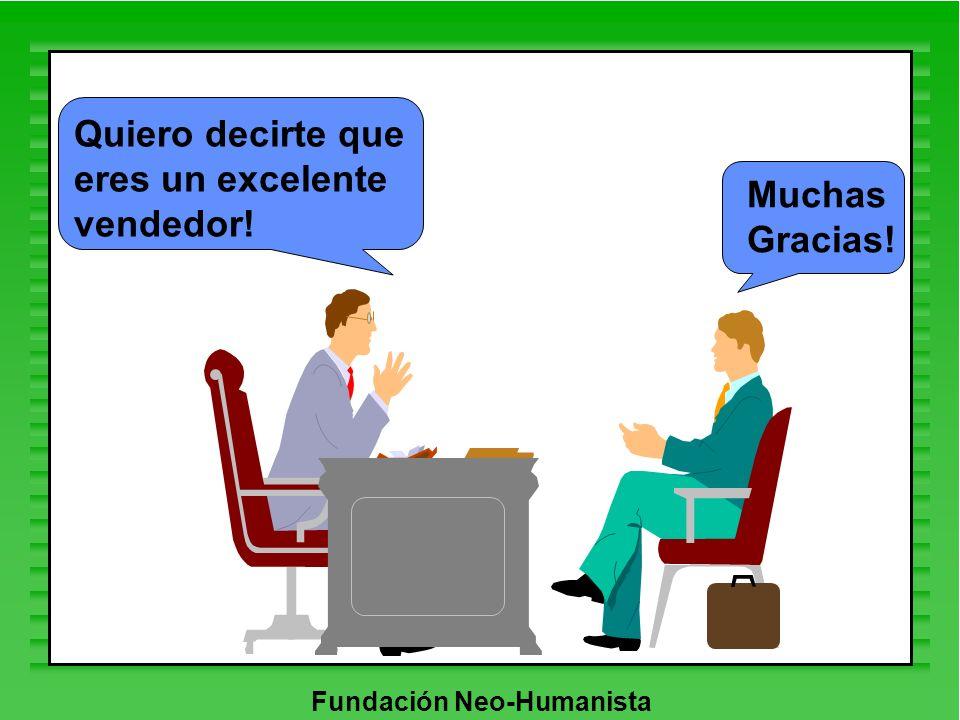 Fundación Neo-Humanista Quiero decirte que eres un excelente vendedor! Muchas Gracias!