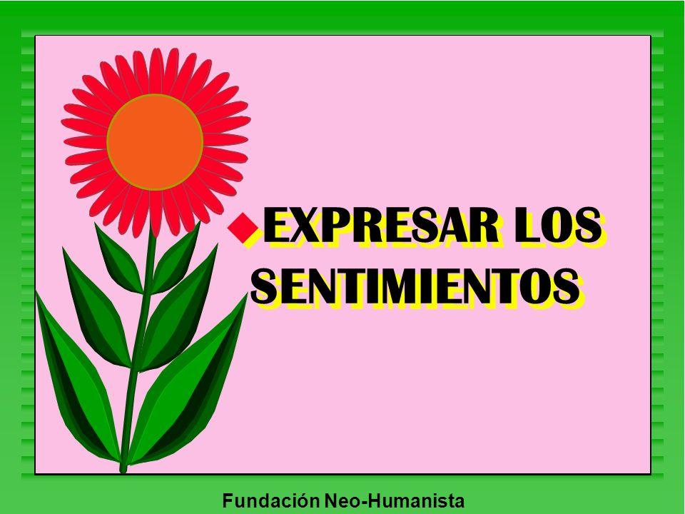 Fundación Neo-Humanista u EXPRESAR LOS SENTIMIENTOS