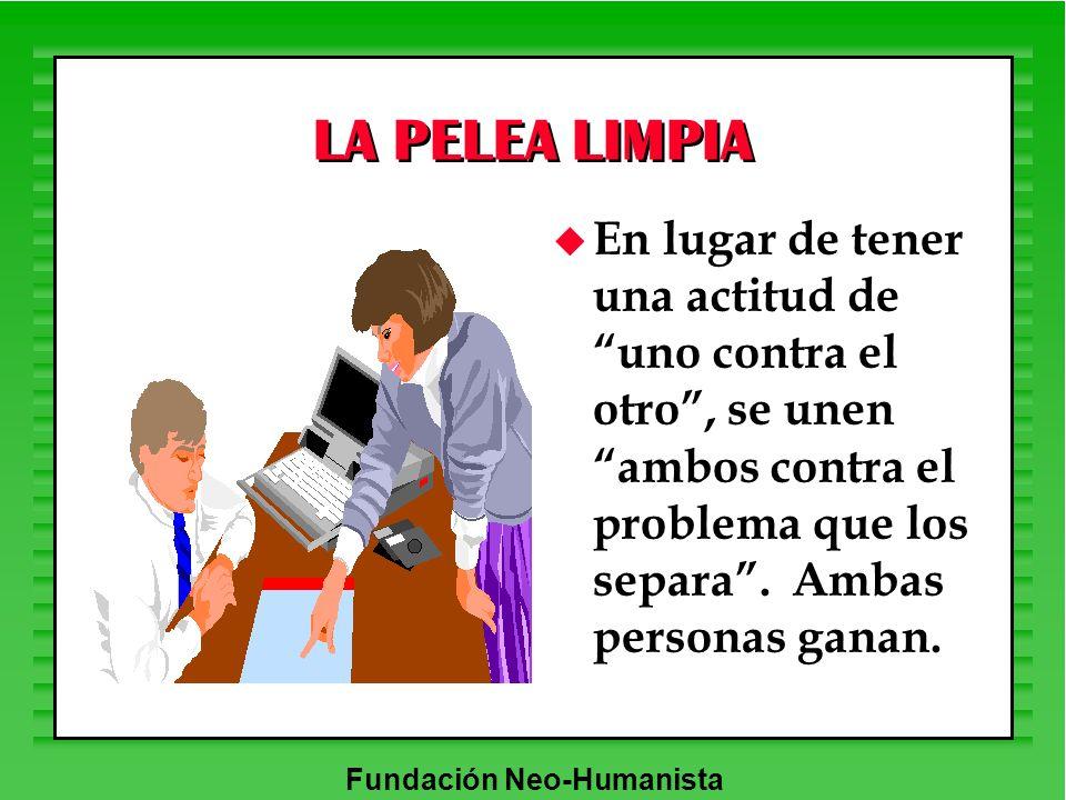 Fundación Neo-Humanista LA PELEA LIMPIA u En lugar de tener una actitud de uno contra el otro, se unen ambos contra el problema que los separa. Ambas