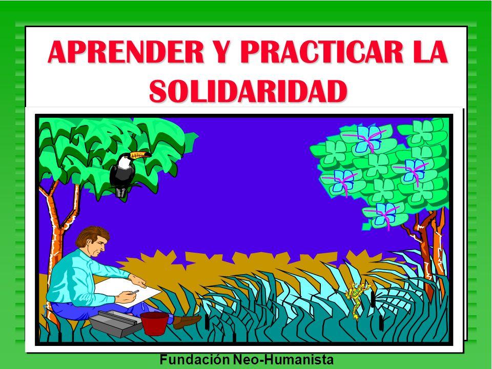Fundación Neo-Humanista APRENDER Y PRACTICAR LA SOLIDARIDAD
