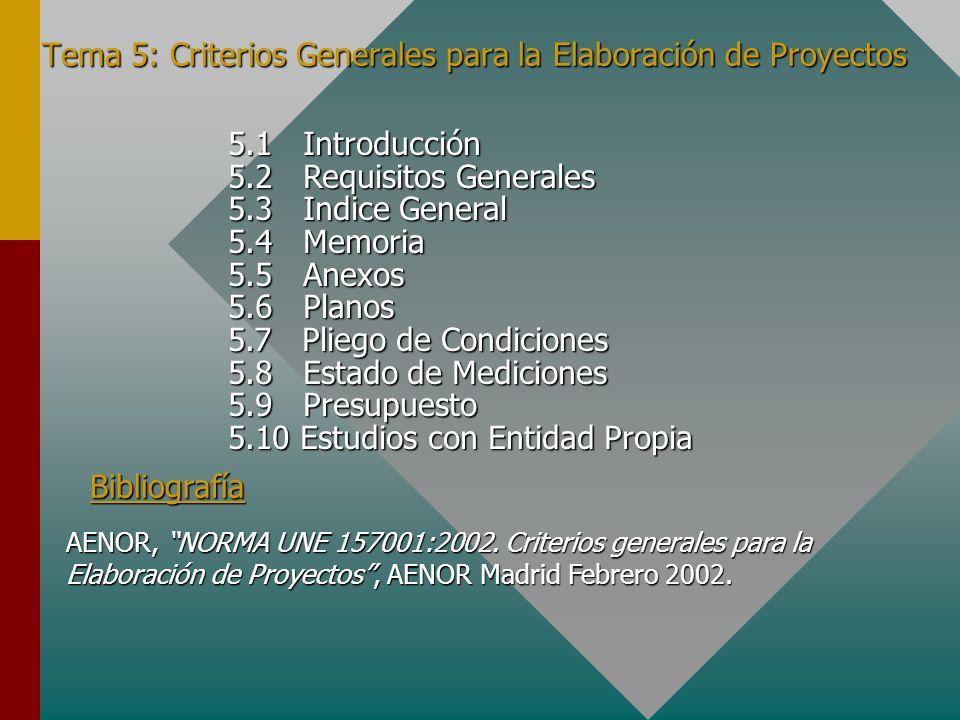 Tema 5: Criterios Generales para la Elaboración de Proyectos 5.1 Introducción 5.2 Requisitos Generales 5.3 Indice General 5.4 Memoria 5.5 Anexos 5.6 P