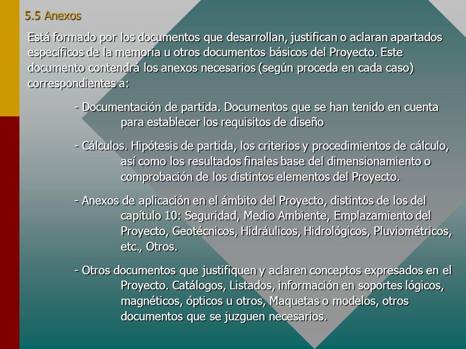 5.5 Anexos Está formado por los documentos que desarrollan, justifican o aclaran apartados específicos de la memoria u otros documentos básicos del Pr
